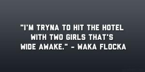 Real Nigga Girl Quotes Waka flocka quotes.