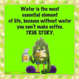 Without water you can't make coffee.... funny coffee good morning good ...