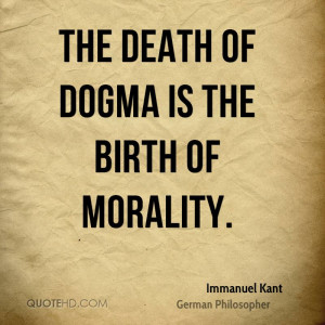 The death of dogma is the birth of morality.