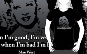 ... › Portfolio › Mae West Quotes - When I'm Bad, I'm Better