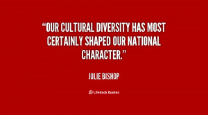 ... diversity has most certainly shaped our national character
