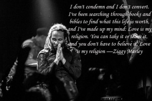 Love is my religion —Ziggy Marley. One if my favorite songs!