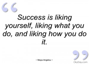 success is liking yourself maya angelou