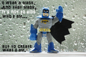 Batman Quote about wearing a mask :)