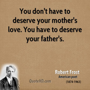 ... have to deserve your mother's love. You have to deserve your father's