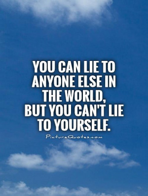 Lying To Yourself Quotes Be true to yourself quotes