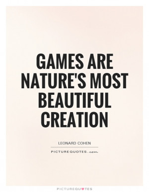 Games Are Nature's Most Beautiful Creation Quote | Picture Quotes ...