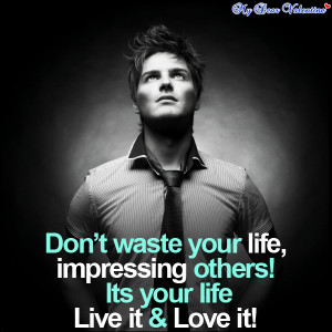life quotes - Don't waste your life impressing