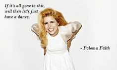 Let's have a dance! Paloma Faith quote More