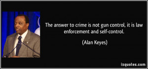 The answer to crime is not gun control, it is law enforcement and self ...