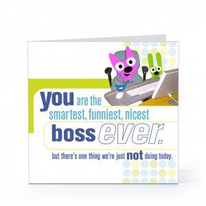 You Are The Smartest, Funniest, Nicest Boss Ever - Happy Boss's Day