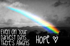 Even On Your Darkest Days, There's Always Hope ~ Hope Quote