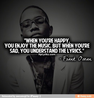 Rapper, frank ocean, quotes, sayings, happy, music, lyrics, real