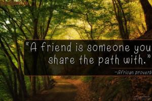 understanding, friend, path, African proverb