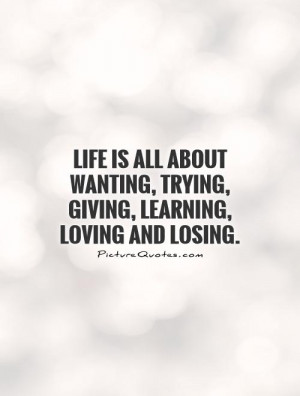 Learning Quotes Loving Quotes Giving Quotes Trying Quotes Losing ...