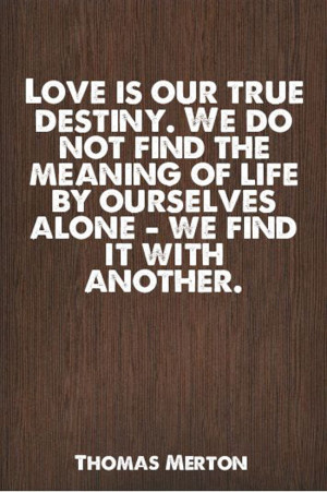Thomas Merton Quotes Love Is Our True Destiny love life quotes sayings
