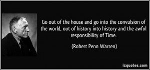 Go out of the house and go into the convulsion of the world, out of ...