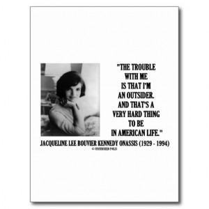 Jacqueline Kennedy Trouble With Me Outsider Quote Postcard
