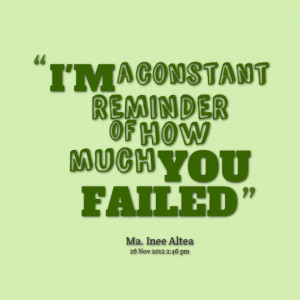 Quotes Picture: i'm a constant reminder of how much you failed