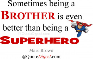 Brother quote: Sometimes being a brother is even better than being a ...
