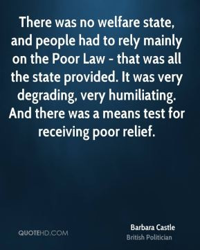 Barbara Castle - There was no welfare state, and people had to rely ...
