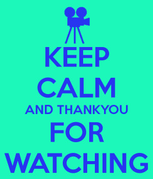 KEEP CALM AND THANKYOU FOR WATCHING