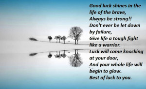 Good Luck Shines In The Life Of The Brave!!!