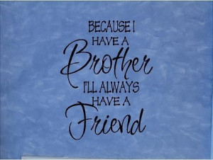 Because You Have A Brother…