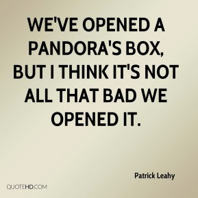 Patrick Leahy - We've opened a Pandora's box, but I think it's not all ...