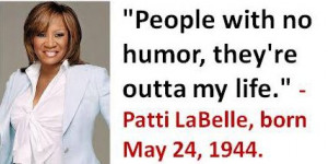 Patti LaBelle, born May 24, 1944. #PattiLaBelle #MayBirthdays #Quotes