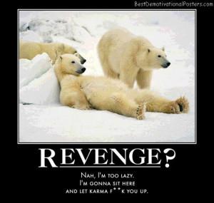 Revenge Karma Quotes http://bestdemotivationalposters.com/revenge-bear ...