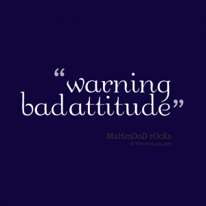 Quotes Picture: warning bad atbeeeeeepude