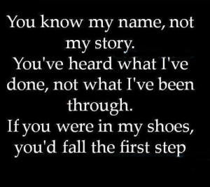 ... Shoes, You Were In My Shoes, You'd Fall The First Step ~ Love Quote