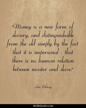... That there is no human relation between master and slave - Leo Tolstoy
