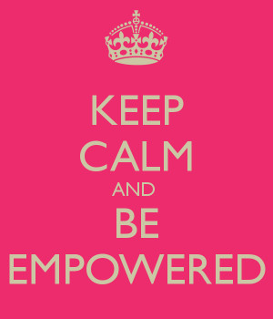 Keep Calm and Be EMPOWERED!