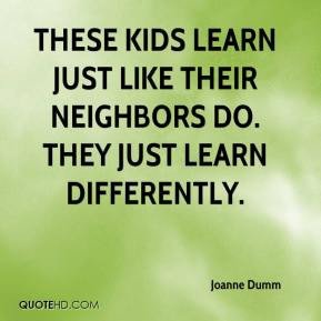 These kids learn just like their neighbors do. They just learn ...
