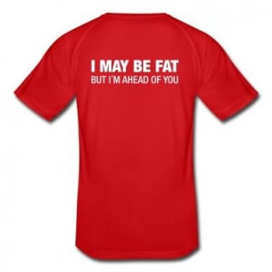 May Be Fat - But I´m Ahead Of You - Breathable T-Shirt #run # ...