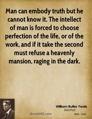 Man can embody truth but he cannot know it. The intellect of man is ...