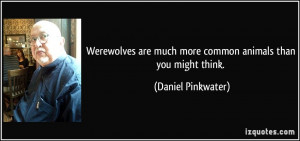 Werewolves are much more common animals than you might think. - Daniel ...