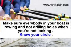 Make sure everybody in your boat is rowing and not drilling holes when ...
