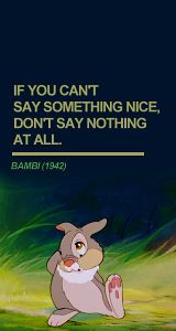 If You Can't Say Something Nice. Don't Say Nothing At All.- #Bambi
