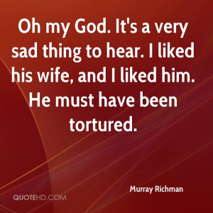 Oh my God. It's a very sad thing to hear. I liked his wife, and I ...