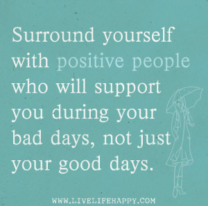 Surround yourself with positive people who will support you during ...