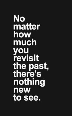 ... Living in the past changes nothing--you already know how it turns out