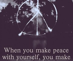 """When You Make Peace With Yourself, You Make """""""