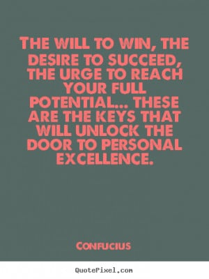 Motivational quotes - The will to win, the desire to succeed, the urge ...