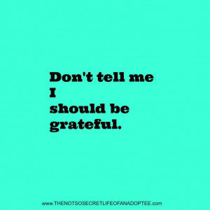 Never tell adoptees they should be grateful #adopteequotes # ...