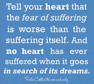 paulo coelho quote. tell your heart that the fear of suffering is ...