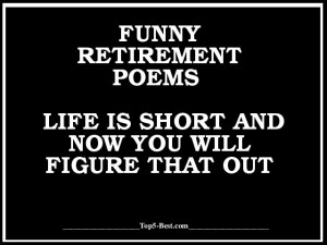 Retirement Quotes Funny Funny retirement poem.