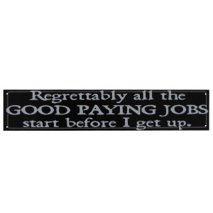 Good Paying Jobs - Humorous Quote Funny Metal Sign